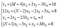 █(x_1+(M+4)x_2+3x_3-Nx_4=16@12x_1+(N-2)x_2-2x_3-3x_4=8@x_1+2x_2-2Nx_3+x_4=1@(N+1)x_1-3x_2+x_3-Mx_4=8)┤