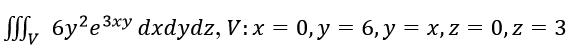 ∫∫∫_V 6y^2e^3xy dxdydz, V: x=0, y=6, y=x, z=0, z=3
